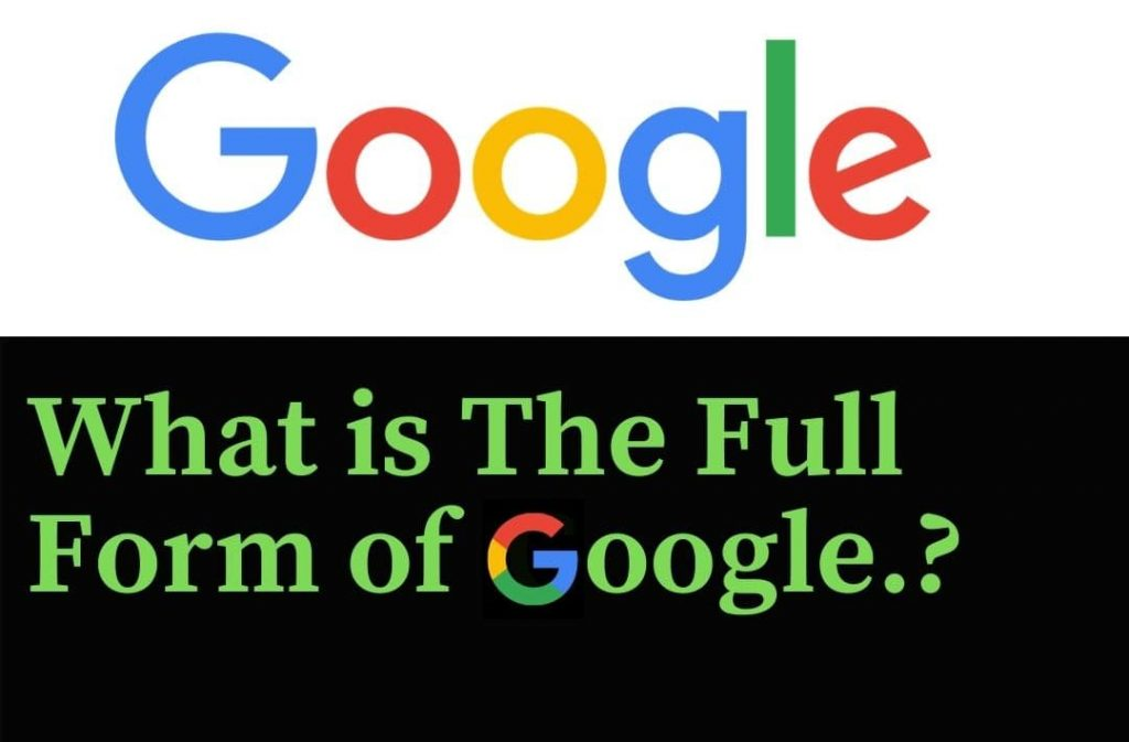 What is The Full Form Of GOOGLE?